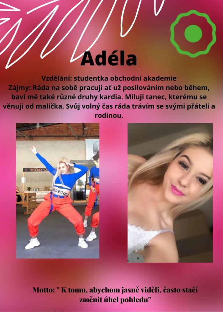 Adéla: pracuji na sobě posilováním a během, baví mě různé druhy kardia. Miluji tanec, kterému se věnuji odmalička. Volný čas trávím s přáteli a rodinou.