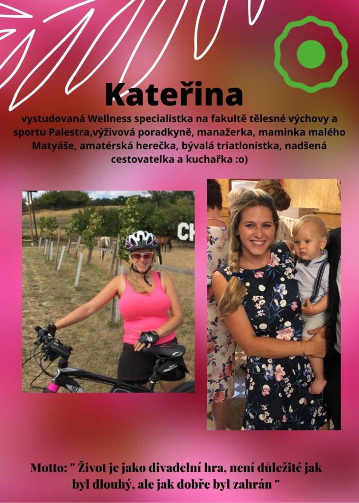 Kateřina: vystudováná wellness specialistka na fakultě Palestra, výživová poradkyně, manažerka, maminka malého Matyáše, amatérská herečka, triatlonistka, nadšená cestovatelka a kuchařka :o)