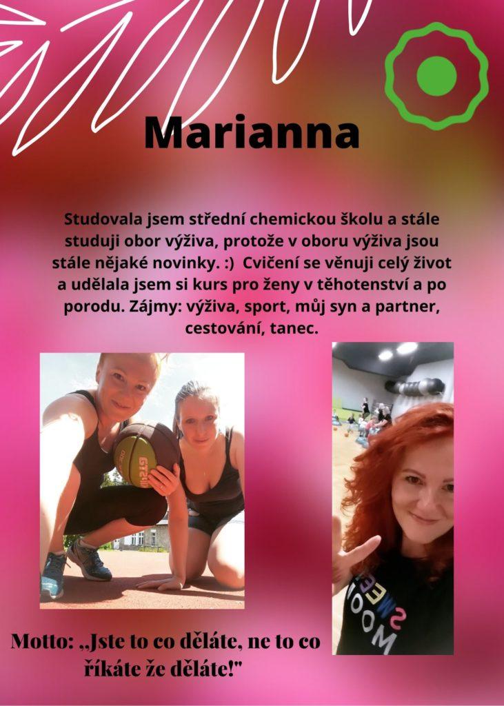 Marianna: studuji obor výživa, protože jsou zde stále nějaké novinky :) Cvičení se věnuji celý život a udělala jsem si kurs pro ženy v těhotenství a po porodu. Zájmy: výživa, sport, můj syn a partner, cestování, tanec.