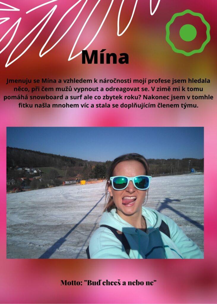 Mína: mám náročnou profesi producentky a ve fitku s vámi můžu vypnout a odreagovat se. V zimě mi pomáhá snowboard a surf, na Pankráci ve fitku jsem se našla a ráda se s Vámi uvidím!