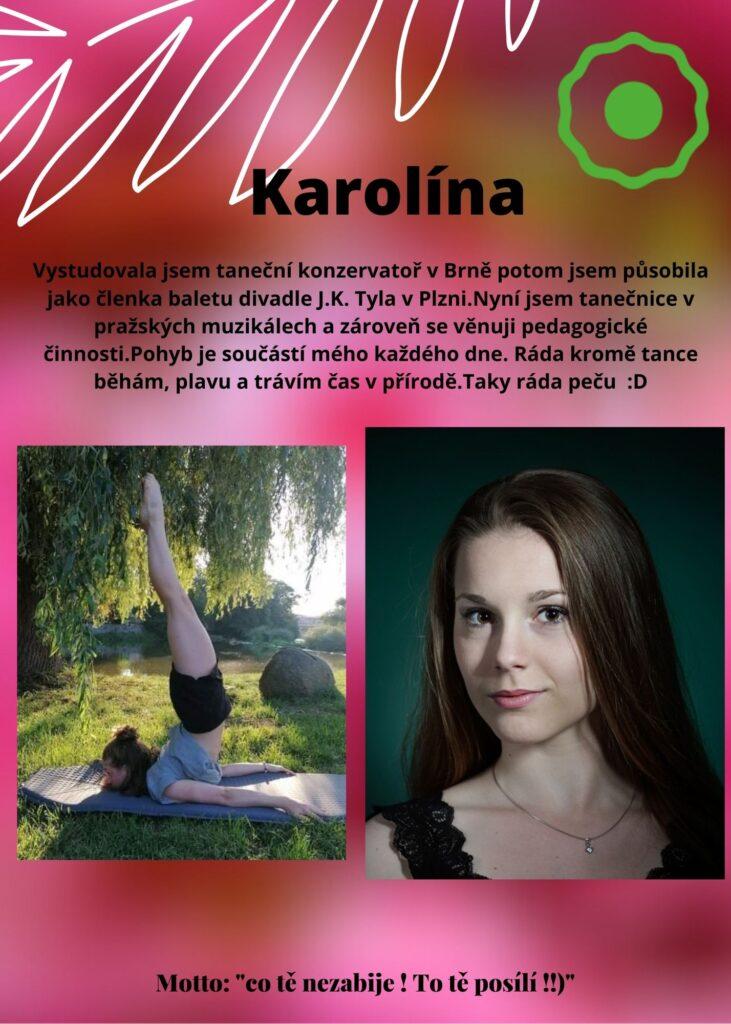 Karolína: jsem tanečnice v pražských muzikálech a zároveň tanec vyučuji. Pohyb je součástí každého mého dne. Ráda kromě tance běhám, plavu a trávím čas v příroděě. Taky ráda peču :D